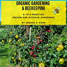 Organic Gardening & Beekeeping: A to Z Guide for Indoor and Outdoor Gardeners