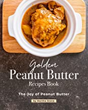 Golden Peanut Butter Recipes Book: The Joy of Peanut Butter