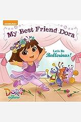 Let's Be Ballerinas!: My Best Friend Dora (Dora the Explorer) Kindle Edition