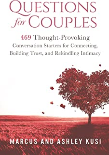 Questions for Couples: 469 Thought-Provoking Conversation Starters for Connecting, Building Trust, and Rekindling Intimacy