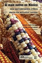 El maíz nativo en México: Una aproximación crítica desde los estudios rurales (Spanish Edition)