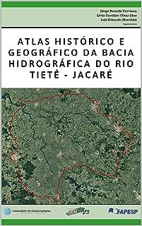 Atlas histórico e geográfico da Bacia Hidrográfica do Rio Tietê-Jacaré (Portuguese Edition)