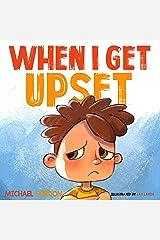 When I Get Upset: (Emotions & feelings kids books, childrens, ages 3 5, preschool) (Self-Regulation Skills Book 9) Kindle Edition