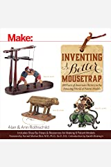 Inventing a Better Mousetrap: 200 Years of American History in the Amazing World of Patent Models Paperback