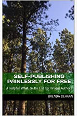 Self-Publishing Painlessly for FREE: A Helpful What-to-Do List for Frugal Authors Kindle Edition