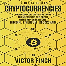 Cryptocurrencies: 3 in 1 Value Set: Your Complete Definitive Guide to Understand and Profit with Cryptocurrencies - Bitcoin, Ethereum and Blockchain