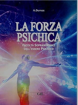 La Forza Psichica: Facoltà sopranormali dellessere psichico