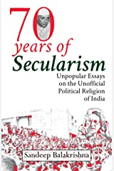 Seventy Years of Secularism: Unpopular Essays on the Unofficial Political Religion of India Kindle Edition