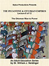 The Byzantine & Ottoman Empires: Lecture 8 of 12. The Ottoman Rise to Power.