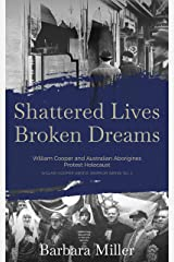 Shattered Lives Broken Dreams: William Cooper and Australian Aborigines Protest Holocaust (First Nations True Stories) Kindle Edition