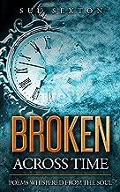 Broken Across Time: Poems Whispered From The Soul