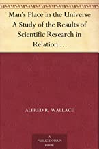 Man's Place in the Universe A Study of the Results of Scientific Research in Relation to the Unity or Plurality of Worlds, 3rd Edition