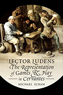 'Lector Ludens': The Representation of Games & Play in Cervantes (Toronto Iberic)
