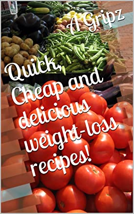 Quick, Cheap and delicious weight-loss recipes!