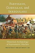Partisans, Guerillas, and Irregulars: Historical Archaeology of Asymmetric Warfare