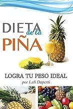 Dieta de la piña. Logra tu peso ideal: Régimen desintoxicante para bajar de peso fácil y rápidamente (Spanish Edition)