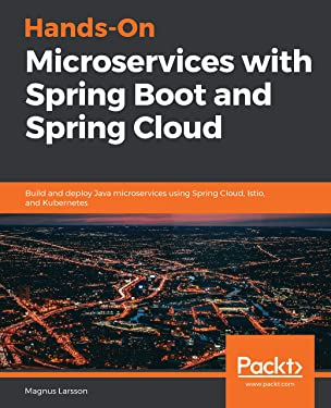 Hands-On Microservices with Spring Boot and Spring Cloud: Build and deploy Java microservices using Spring Cloud, Istio, and Kubernetes