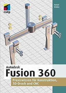 Autodesk Fusion 360: Praxiswissen für Konstruktion, 3D-Druck und CNC (German Edition)
