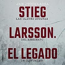 Stieg Larsson: El Legado: Las claves ocultas del asesinato de Olof Palme