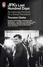 JFK's Last Hundred Days: An Intimate Portrait of a Great President