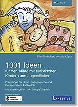 1001 Ideen für den Alltag mit autistischen Kindern und Jugendlichen: Praxistipps für Eltern, pädagogische und therapeutisc...