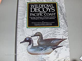 Wildfowl decoys of the Pacific Coast: Carving traditions of British Columbia, Washington, Oregon, and California