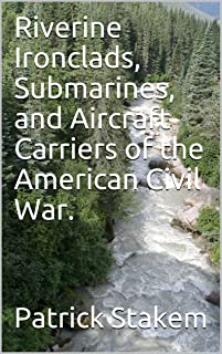 Riverine Ironclads, Submarines, and Aircraft Carriers of the American Civil War.