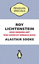 Roy Lichtenstein: How Modern Art Was Saved by Donald Duck  (Penguin Special) ((Kindle Single) )