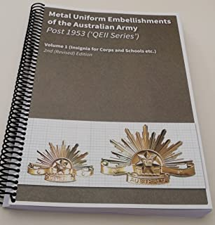 Metal Uniform Embellishments of the Australian Army Post 1953 ('QEII' Series) Vol 1, 2nd (Revised) Ed. Insignia for Corps and Schools etc