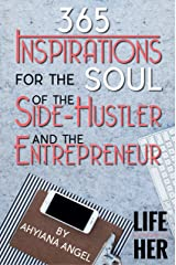 365 Inspirations for the Soul of the Side-Hustler and the Entrepreneur Kindle Edition