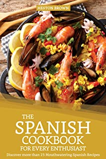 El libro de cocina español para todos los entusiastas: descubre más de 25 sabrosas recetas españolas (edición en inglés)