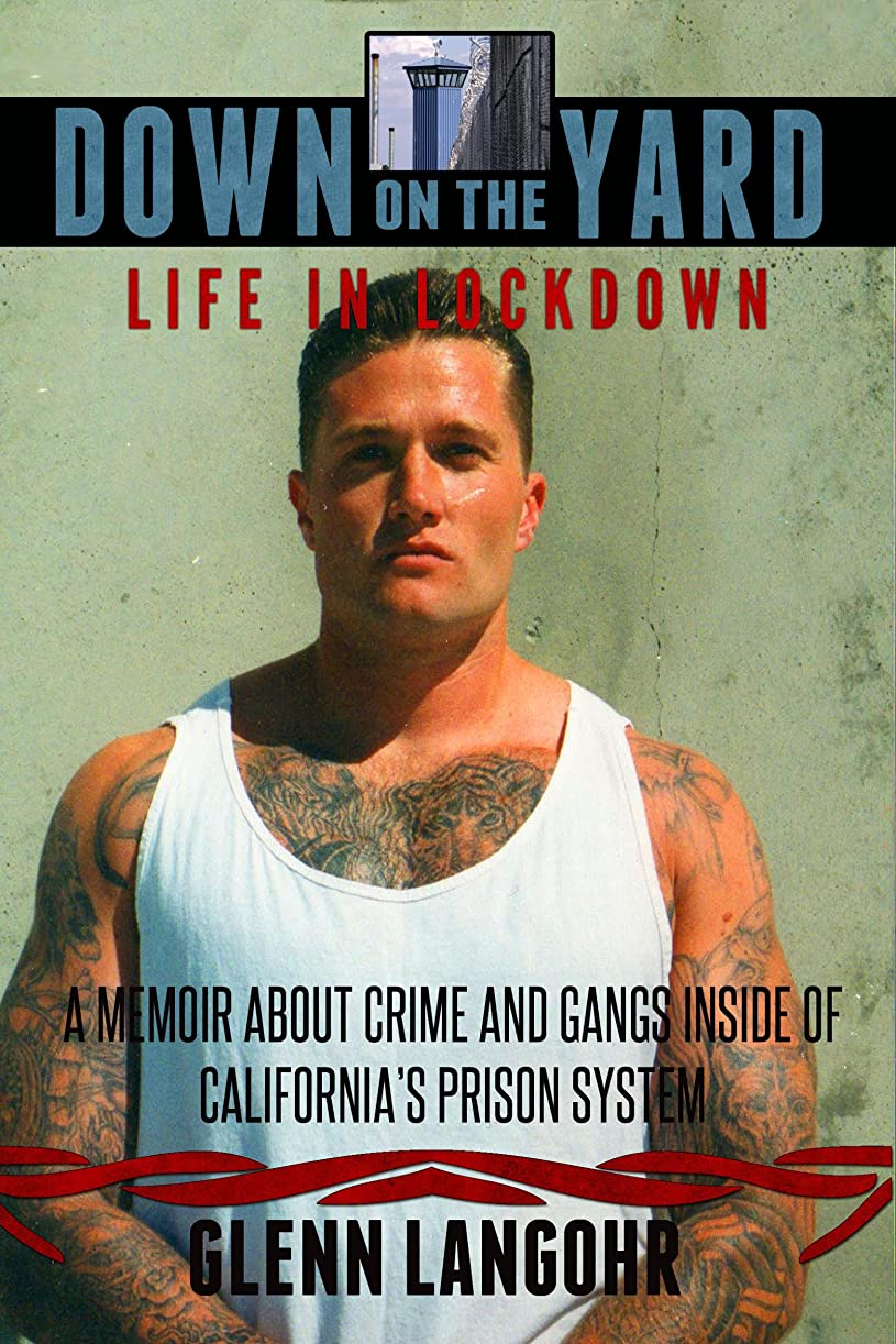 死にかけている円周満たすDown on the Yard: A Memoir About Crime and Gangs Inside the California Prison System (Life in Lockdown Book 4) (English Edition)