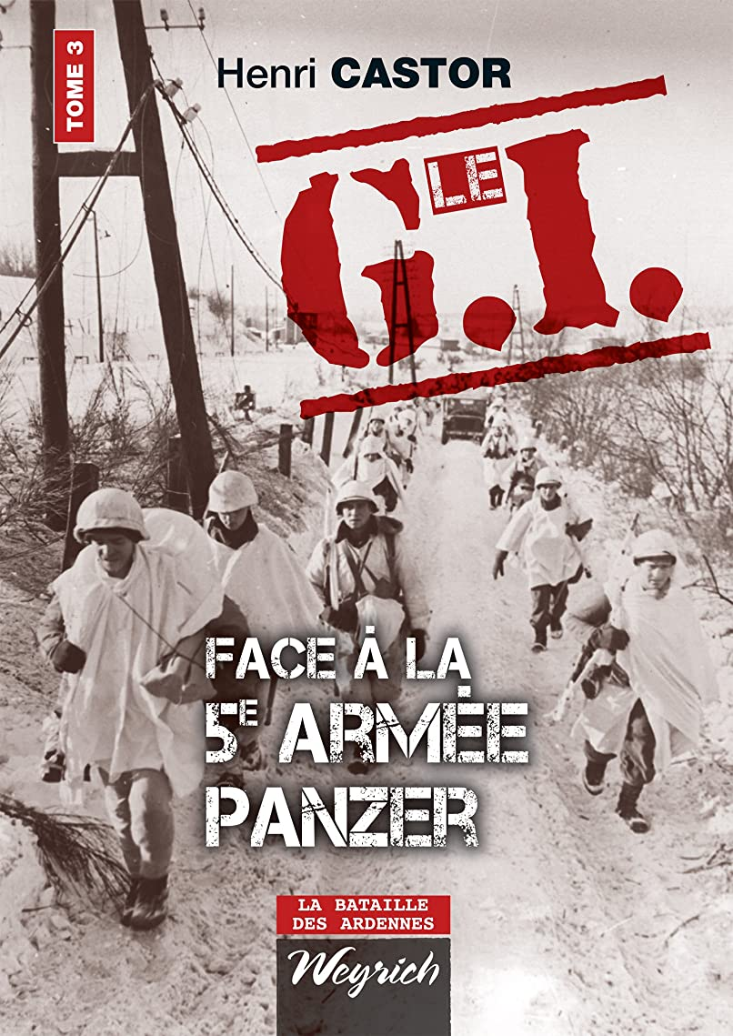 エコーカップ誘惑Le G.I Face à la 5e armée Panzer: Ouvrage de référence sur la Deuxième Guerre Mondiale (La bataille des Ardennes t. 3) (French Edition)