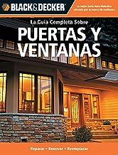 La Guia Completa Sobre Puertas y Ventanas: -Reparar -Renovar -Reemplazar (Black & Decker Complete Guide)