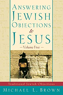 Answering Jewish Objections to Jesus, Vol. 5: Traditional Jewish Objections