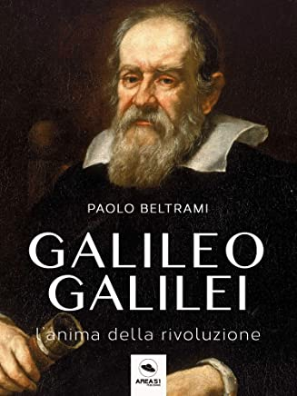Galileo Galilei. L'anima della rivoluzione