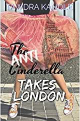 The Anti-Cinderella Takes London (The Anti-Cinderella Chronicles Book 2) Kindle Edition
