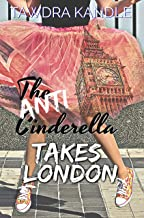 The Anti-Cinderella Takes London (The Anti-Cinderella Chronicles Book 2)