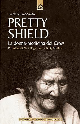 Pretty Shield: La donna-medicina dei Crow.