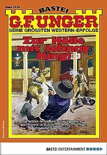 G. F. Unger 2019 - Western: Zur Hölle mit Johnny King! (G.F.Unger) (German Edition)