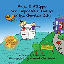 Maya & Filippo See Impossible Things in the Garden City: Children's Books about Bullying (Maya & Filippo Adventure and Edu...