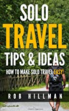 How To Travel Solo - Tips and Ideas on How To Make Solo Travel Easier! (Cheap Travel Book 3)