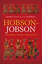 Hobson-Jobson: The Definitive Glossary of British India (Oxford World's Classics) (English Edition)