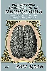 Una historia insólita de la neurología: Casos reales de trauma, locura y recuperación (Spanish Edition) Kindle Edition