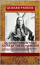 QUANAH PARKER, HEAD CHIEF OF THE COMANCHES: WITH SOME ACCOUNT OF THE CAPTIVITY OF HIS MOTHER, CYNTHIA ANNE PARKER, KNOWN AS