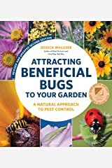Attracting Beneficial Bugs to Your Garden, Second Edition: A Natural Approach to Pest Control Paperback