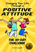 Changing Your Life Through a Positive Attitude: The 30 Day Challenge
