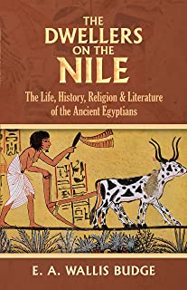 The Dwellers on the Nile: The Life, History, Religion and Literature of the Ancient Egyptians (English Edition)