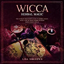 Wicca Herbal Magic: The Ultimate Beginner's Guide to Herbal Magic, with a List of Magic Herbs to Start Simple Magic Spells