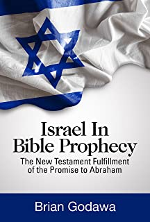 Israel in Bible Prophecy: The New Testament Fulfillment of the Promise to Abraham